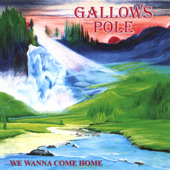 We Wanna Come Home by Gallows Pole