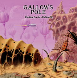 Waiting for the Mothership by Gallows Pole